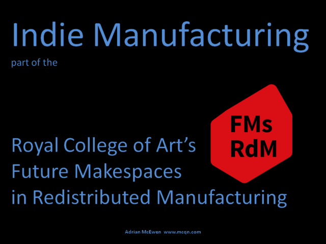 Indie Manufacturing, part of the Royal College of Art's Future Makespaces in Redistributed Manufacturing