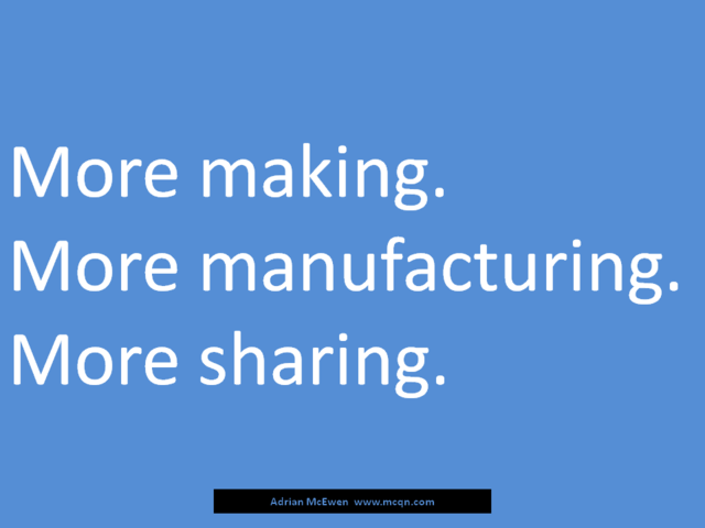 More making.  More manufacturing.  More sharing.
